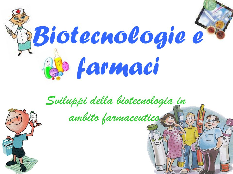 Sviluppi della biotecnologia in ambito farmaceutico Biotecnologie e farmaci