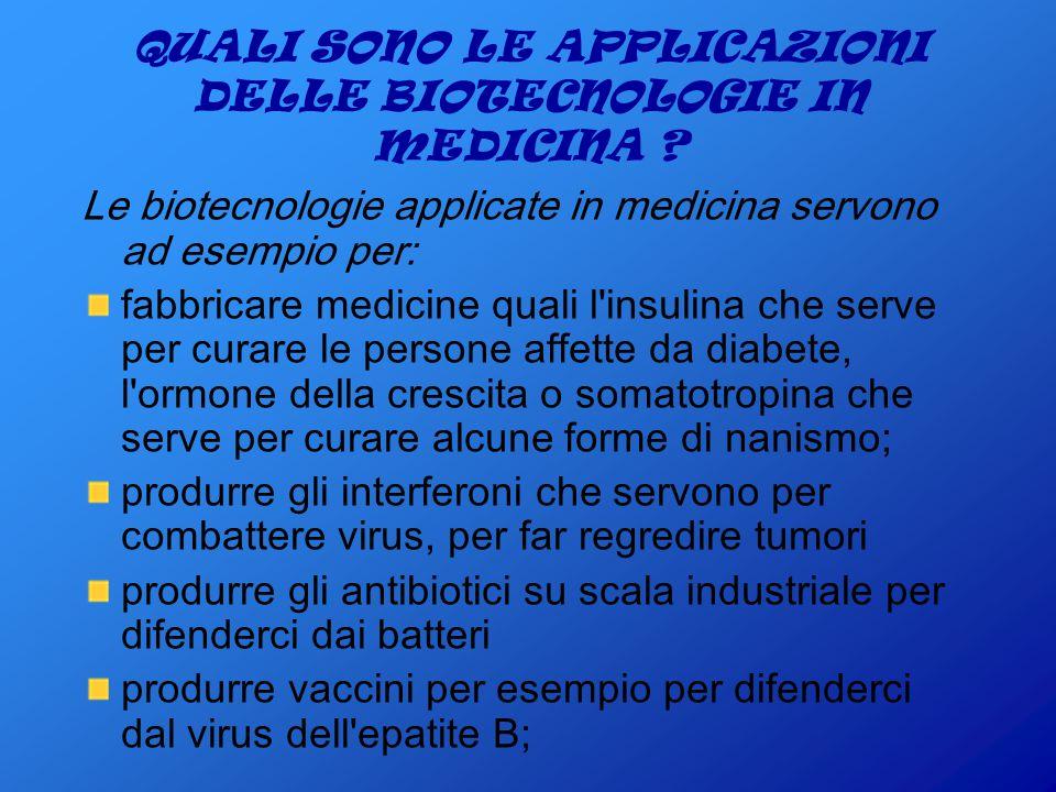 QUALI SONO LE APPLICAZIONI DELLE BIOTECNOLOGIE IN MEDICINA .