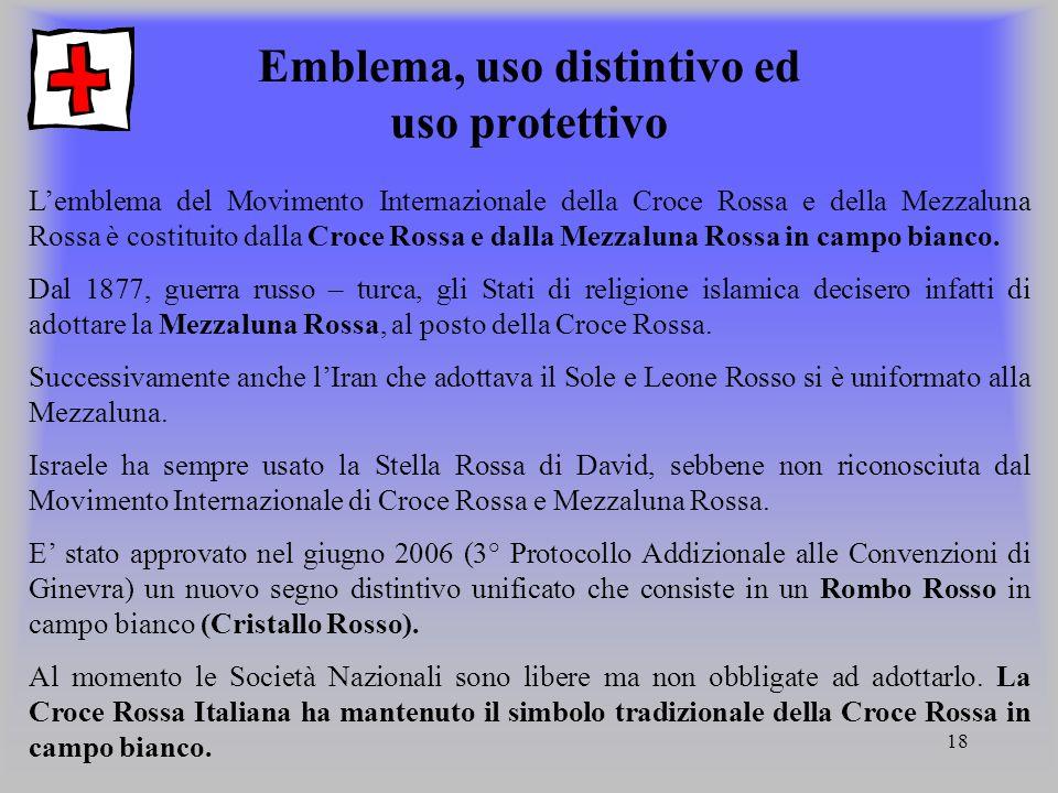 18 Emblema, uso distintivo ed uso protettivo L'emblema del Movimento Internazionale della Croce Rossa e della Mezzaluna Rossa è costituito dalla Croce