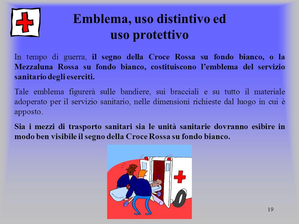 19 Emblema, uso distintivo ed uso protettivo In tempo di guerra, il segno della Croce Rossa su fondo bianco, o la Mezzaluna Rossa su fondo bianco, cos