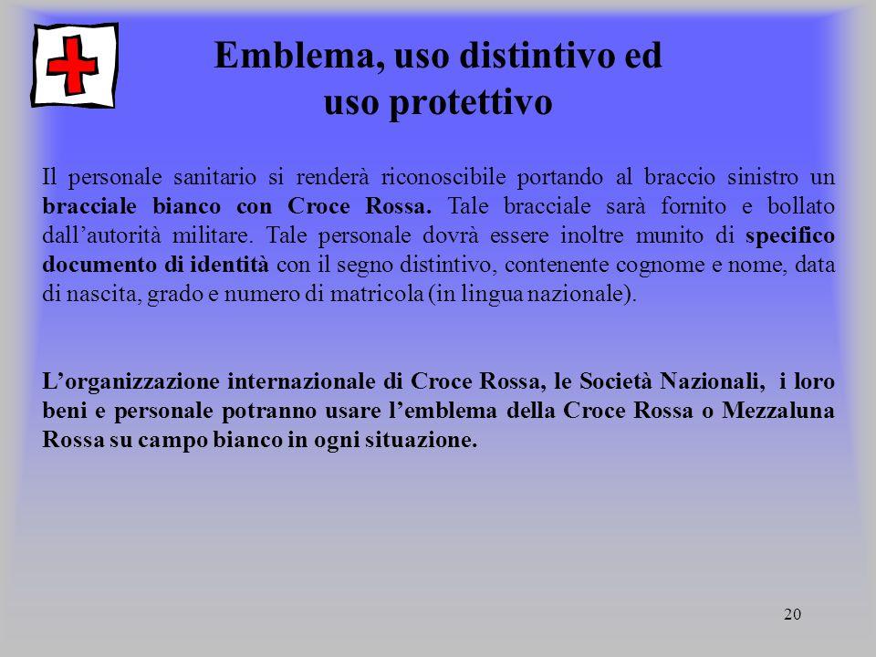 20 Emblema, uso distintivo ed uso protettivo Il personale sanitario si renderà riconoscibile portando al braccio sinistro un bracciale bianco con Croc