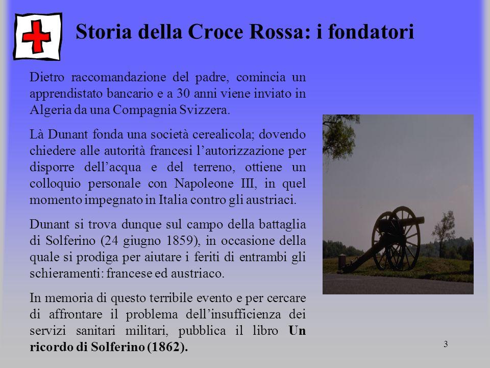 3 Storia della Croce Rossa: i fondatori Dietro raccomandazione del padre, comincia un apprendistato bancario e a 30 anni viene inviato in Algeria da u