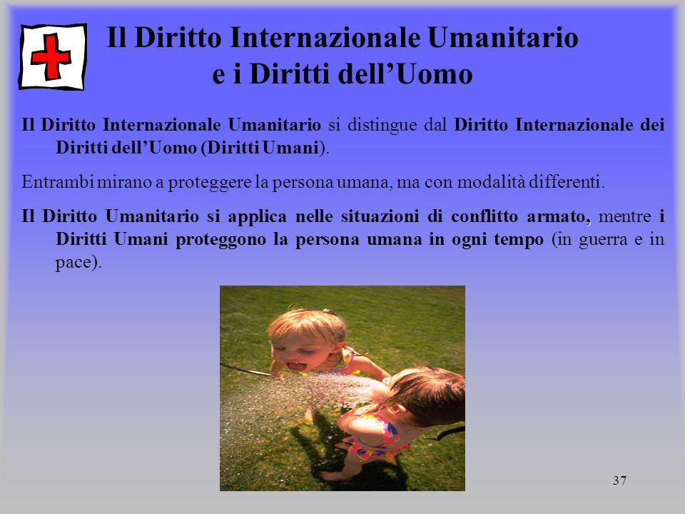 37 Il Diritto Internazionale Umanitario e i Diritti dell'Uomo Il Diritto Internazionale Umanitario si distingue dal Diritto Internazionale dei Diritti
