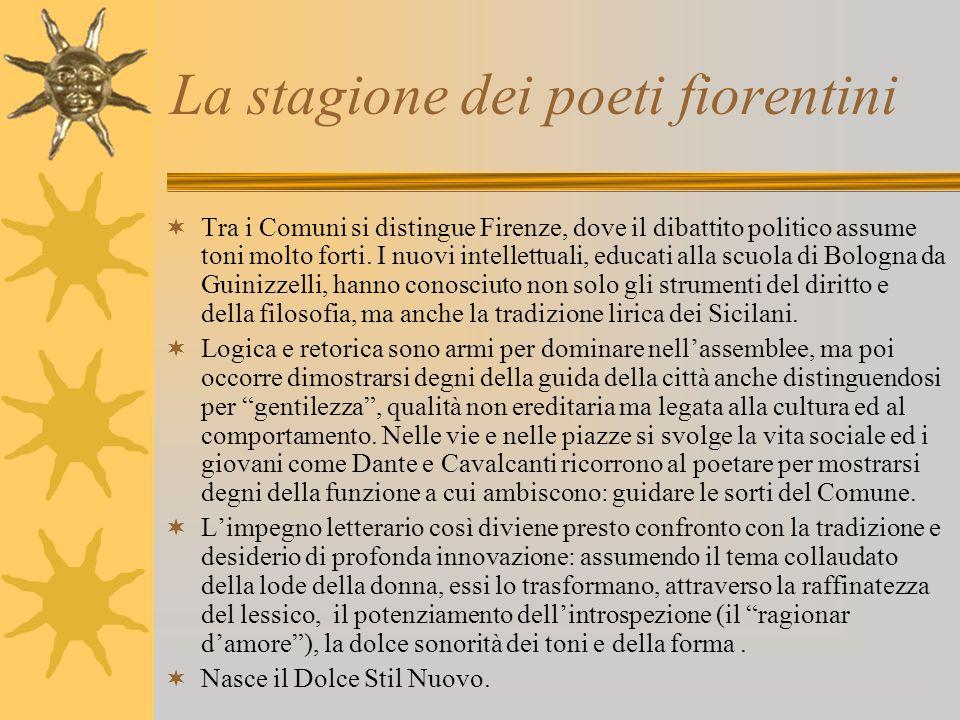 La stagione dei poeti fiorentini  Tra i Comuni si distingue Firenze, dove il dibattito politico assume toni molto forti.