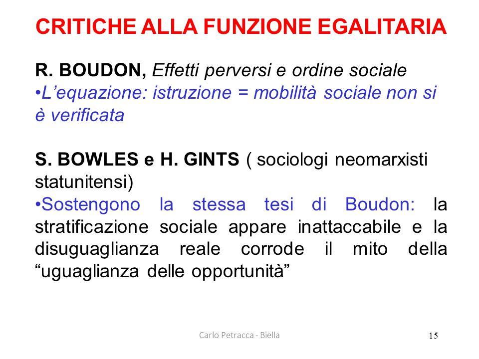 Carlo Petracca - Biella CRITICHE ALLA FUNZIONE EGALITARIA R. BOUDON, Effetti perversi e ordine sociale •L'equazione: istruzione = mobilità sociale non