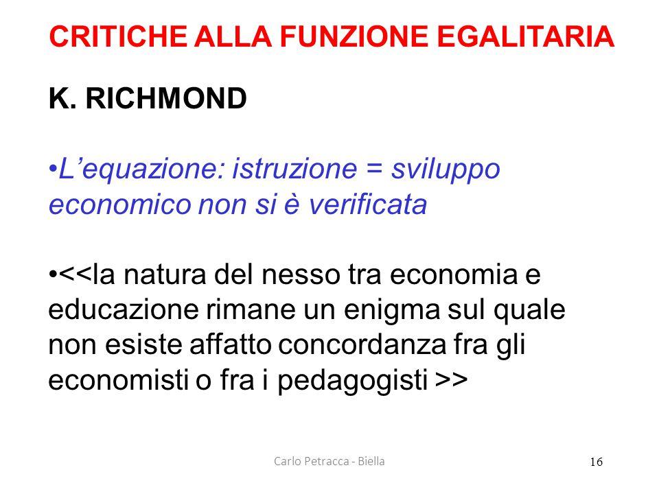 Carlo Petracca - Biella CRITICHE ALLA FUNZIONE EGALITARIA K. RICHMOND •L'equazione: istruzione = sviluppo economico non si è verificata • > 16