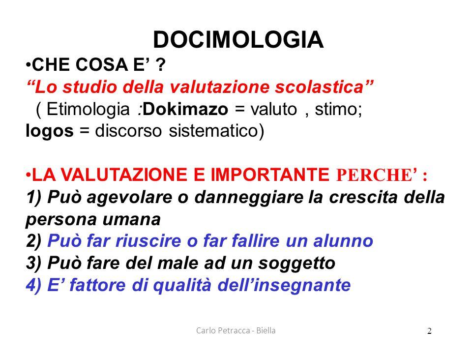 """Carlo Petracca - Biella DOCIMOLOGIA •CHE COSA E' ? """"Lo studio della valutazione scolastica"""" ( Etimologia :Dokimazo = valuto, stimo; logos = discorso s"""
