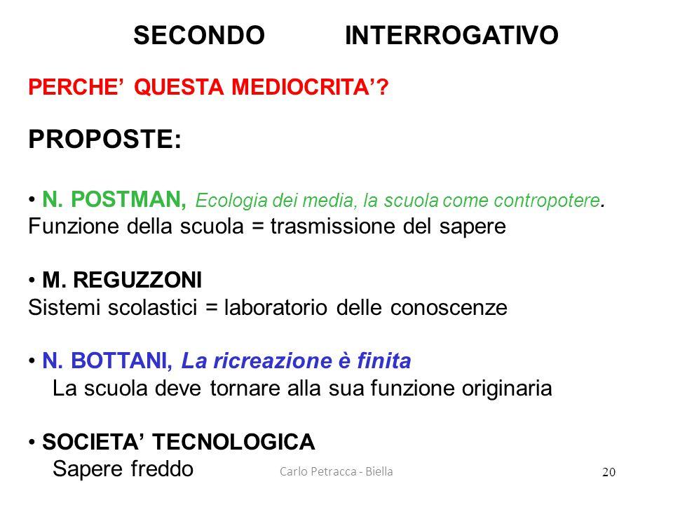 Carlo Petracca - Biella SECONDO INTERROGATIVO PERCHE' QUESTA MEDIOCRITA'? PROPOSTE: • N. POSTMAN, Ecologia dei media, la scuola come contropotere. Fun