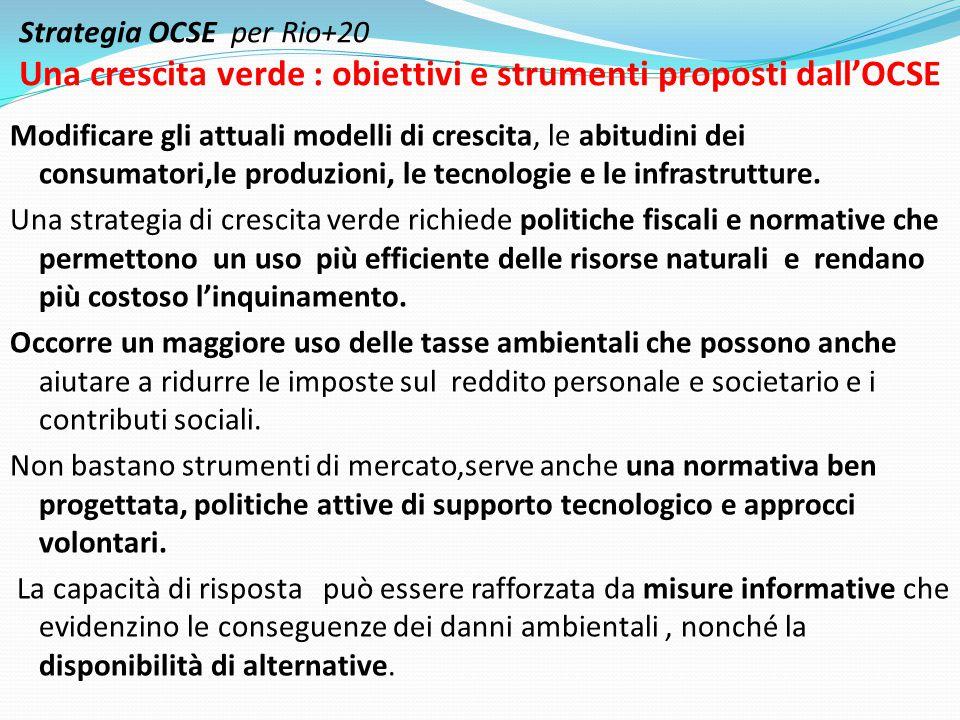 Strategia OCSE per Rio+20 Una crescita verde : obiettivi e strumenti proposti dall'OCSE Modificare gli attuali modelli di crescita, le abitudini dei c