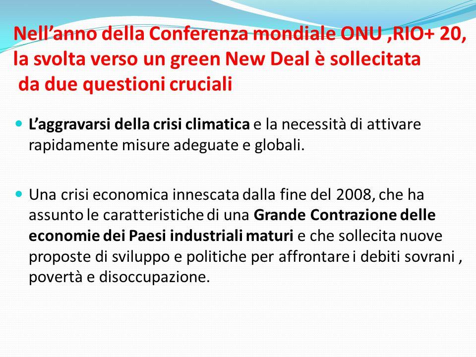 Nell'anno della Conferenza mondiale ONU,RIO+ 20, la svolta verso un green New Deal è sollecitata da due questioni cruciali  L'aggravarsi della crisi climatica e la necessità di attivare rapidamente misure adeguate e globali.