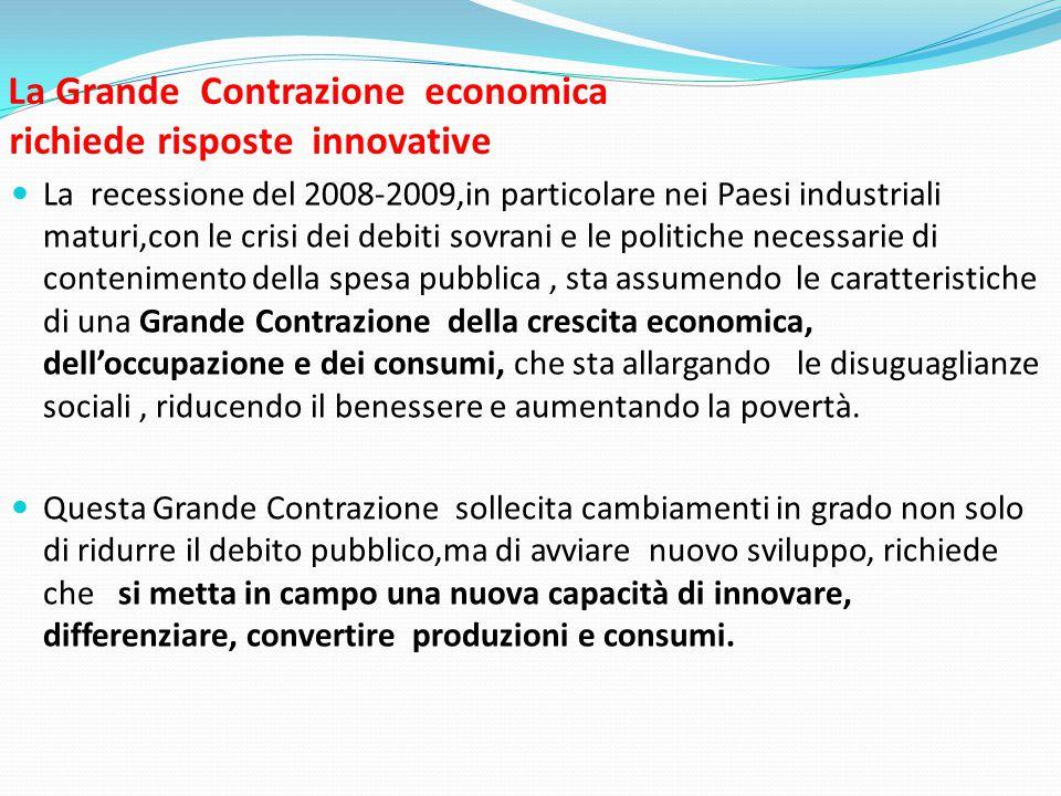 La Grande Contrazione economica richiede risposte innovative  La recessione del 2008-2009,in particolare nei Paesi industriali maturi,con le crisi de