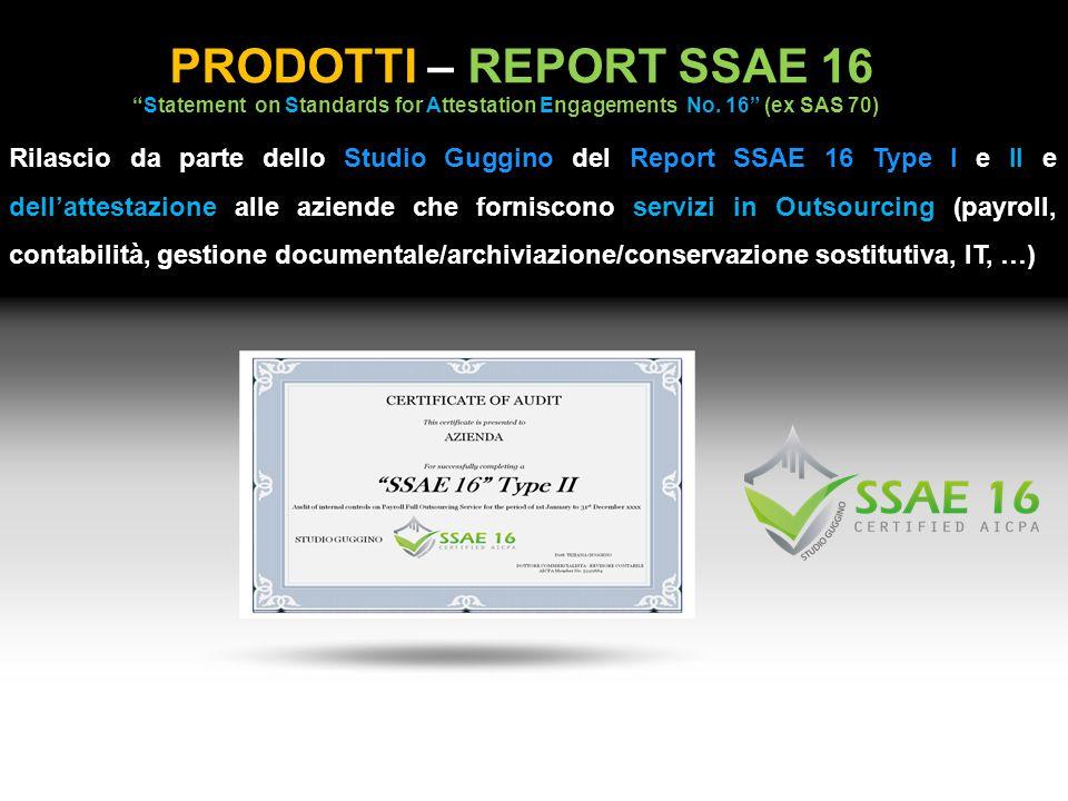 PRODOTTI – REPORT SSAE 16 Rilascio da parte dello Studio Guggino del Report SSAE 16 Type I e II e dell'attestazione alle aziende che forniscono serviz
