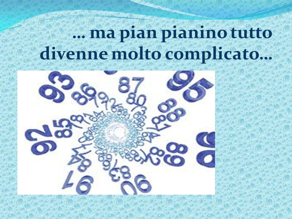 … ma pian pianino tutto divenne molto complicato…