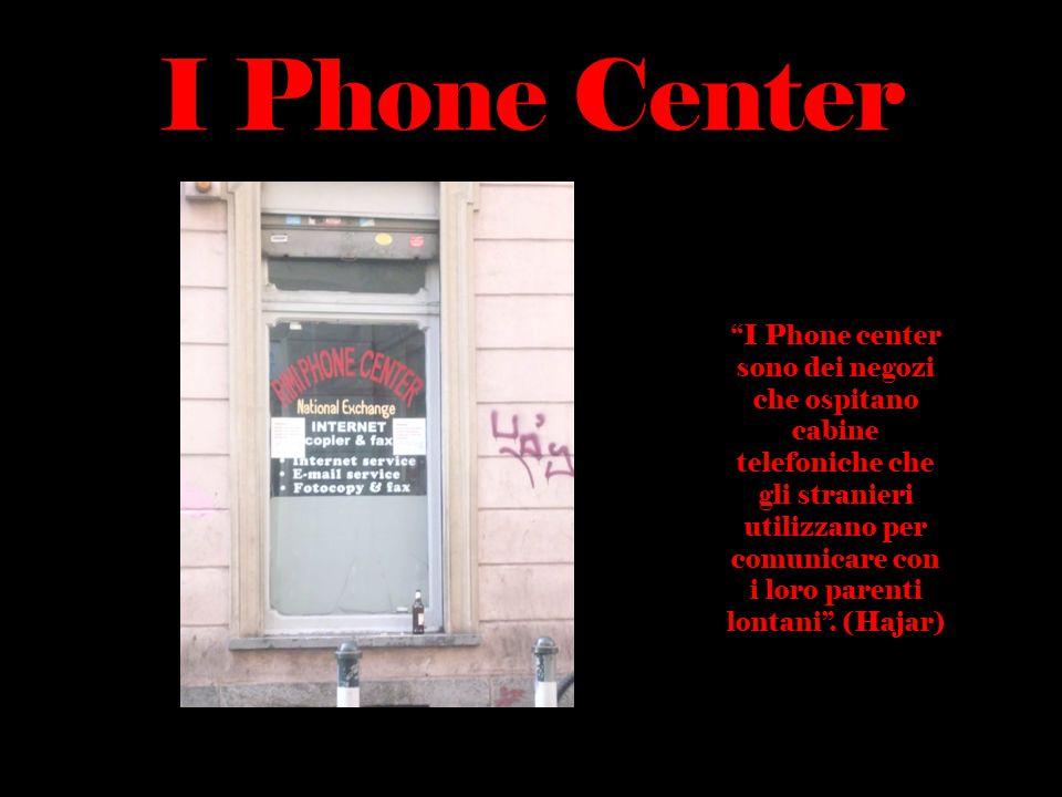 """I Phone Center """"I Phone center sono dei negozi che ospitano cabine telefoniche che gli stranieri utilizzano per comunicare con i loro parenti lontani"""""""