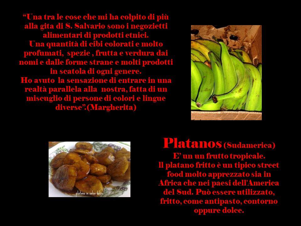 Platanos (Sudamerica) E' un un frutto tropicale. ll platano fritto è un tipico street food molto apprezzato sia in Africa che nei paesi dell'America d