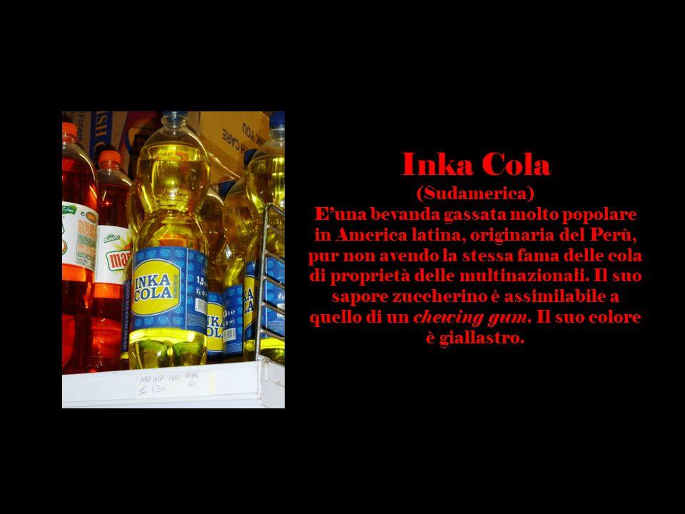 Inka Cola (Sudamerica) E'una bevanda gassata molto popolare in America latina, originaria del Perù, pur non avendo la stessa fama delle cola di propri