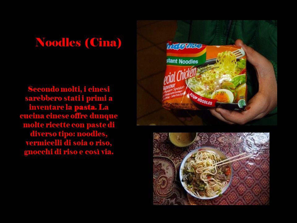 Noodles (Cina) Secondo molti, i cinesi sarebbero stati i primi a inventare la pasta. La cucina cinese offre dunque molte ricette con paste di diverso