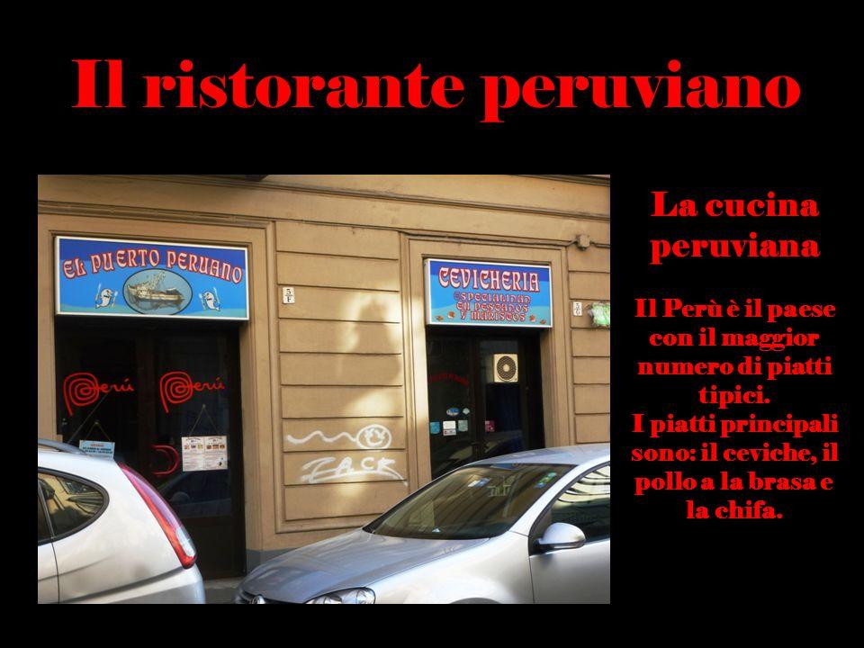 Il ristorante peruviano La cucina peruviana Il Perù è il paese con il maggior numero di piatti tipici. I piatti principali sono: il ceviche, il pollo