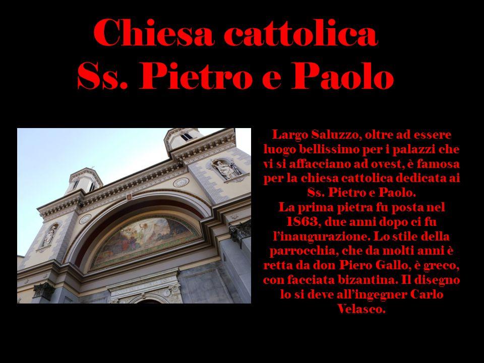Chiesa cattolica Ss. Pietro e Paolo Largo Saluzzo, oltre ad essere luogo bellissimo per i palazzi che vi si affacciano ad ovest, è famosa per la chies