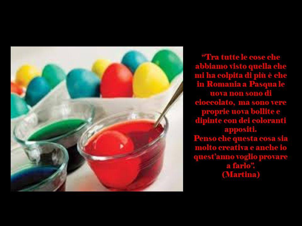 """""""Tra tutte le cose che abbiamo visto quella che mi ha colpita di più è che in Romania a Pasqua le uova non sono di cioccolato, ma sono vere proprie uo"""