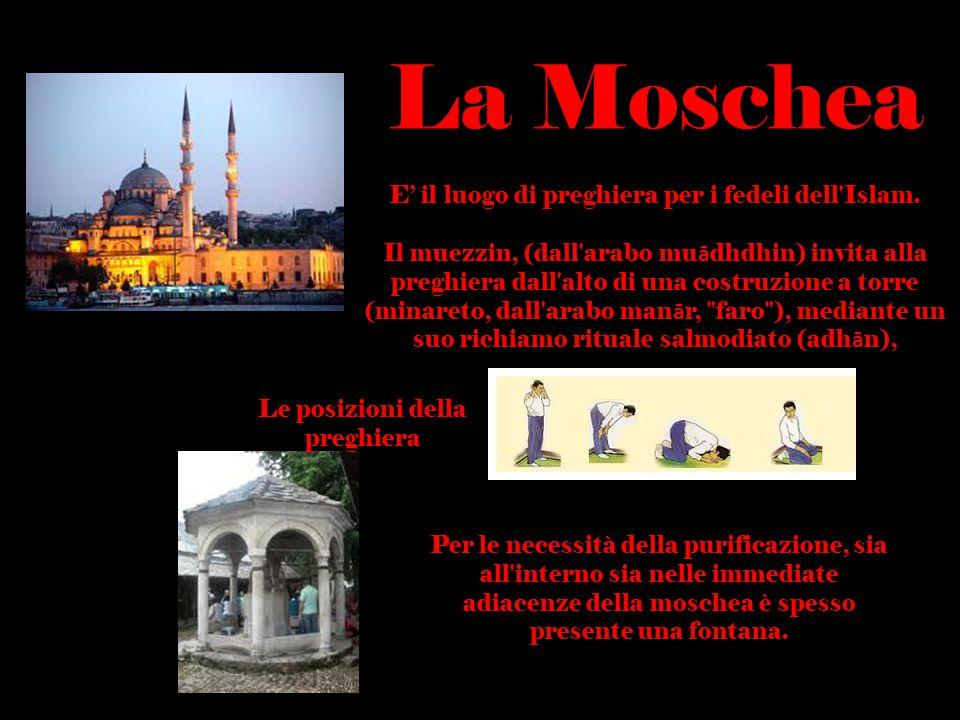 La Moschea E' il luogo di preghiera per i fedeli dell'Islam. Il muezzin, (dall'arabo mu ā dhdhin) invita alla preghiera dall'alto di una costruzione a