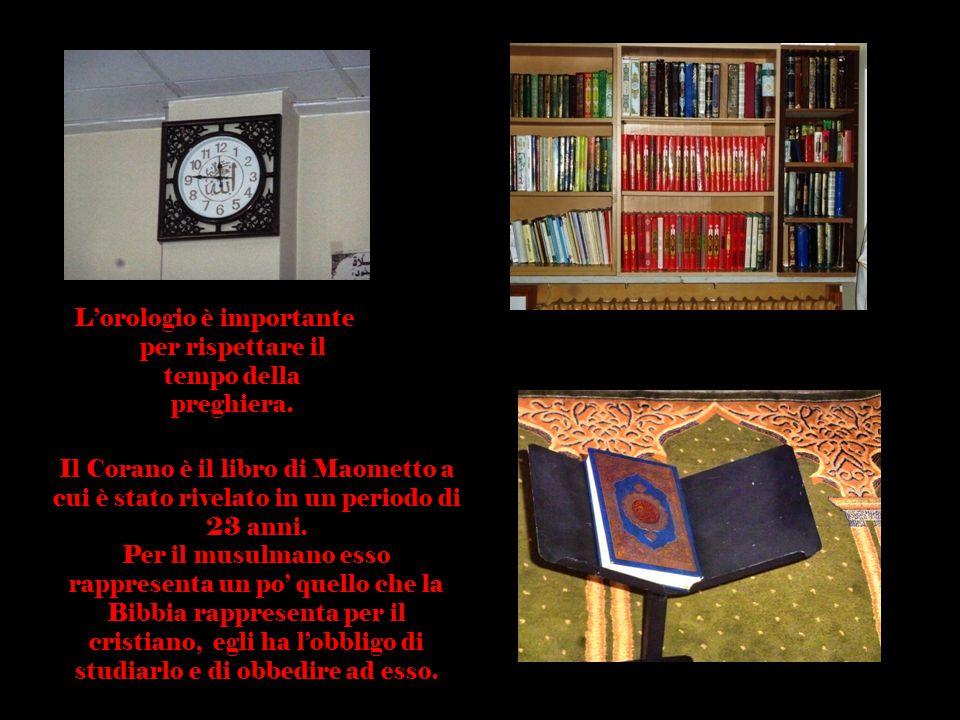 L'orologio è importante per rispettare il tempo della preghiera. Il Corano è il libro di Maometto a cui è stato rivelato in un periodo di 23 anni. Per