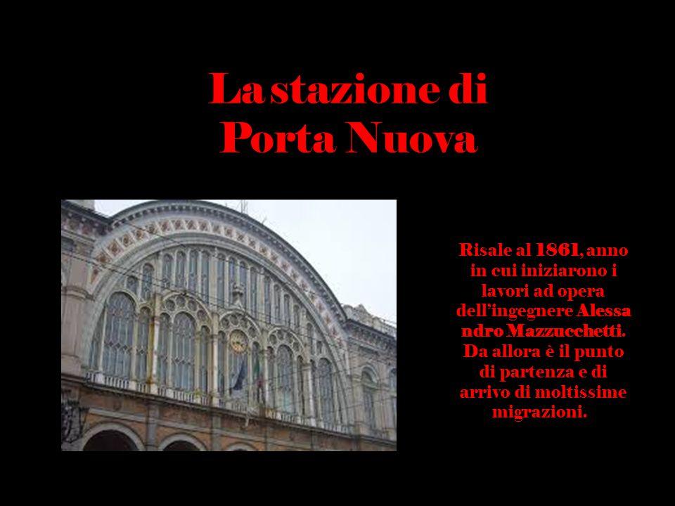 La stazione di Porta Nuova Risale al 1861, anno in cui iniziarono i lavori ad opera dell'ingegnere Alessa ndro Mazzucchetti. Da allora è il punto di p