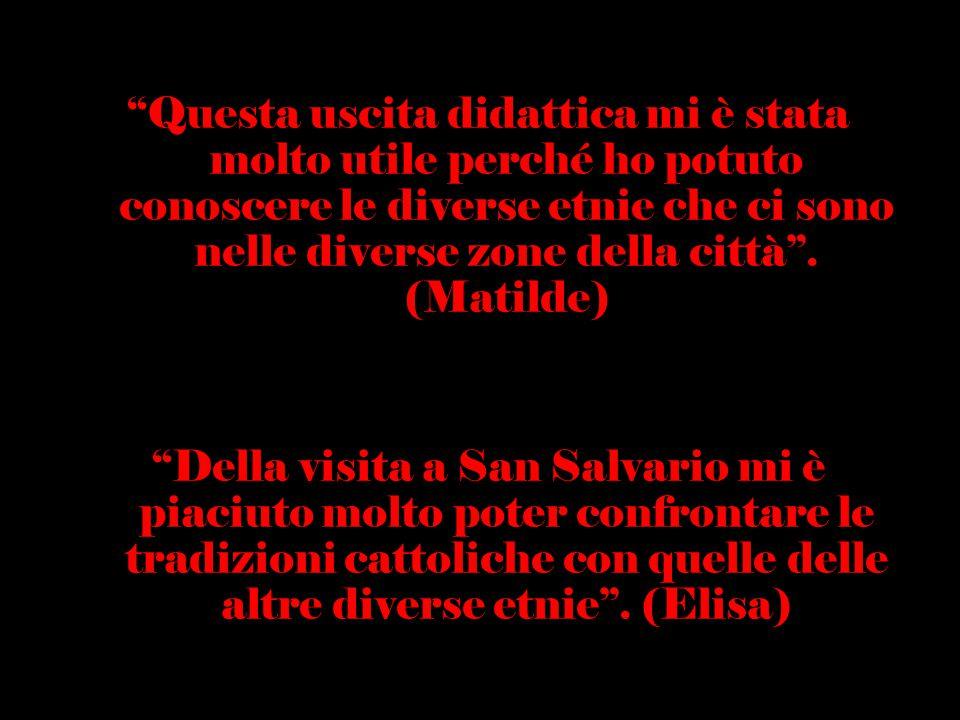 """""""Questa uscita didattica mi è stata molto utile perché ho potuto conoscere le diverse etnie che ci sono nelle diverse zone della città"""". (Matilde) """"De"""