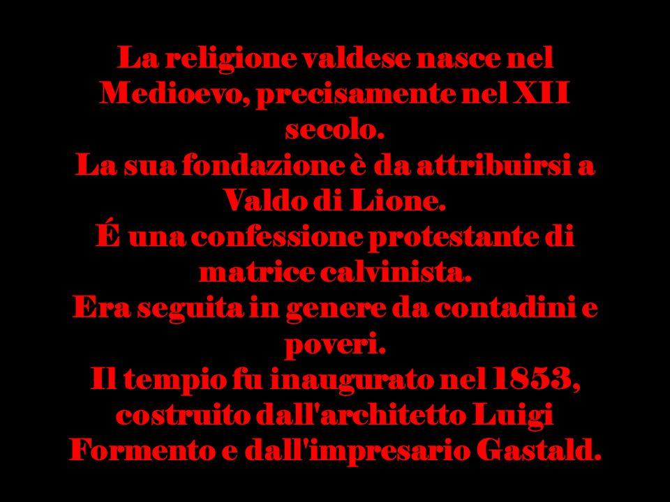 La religione valdese nasce nel Medioevo, precisamente nel XII secolo. La sua fondazione è da attribuirsi a Valdo di Lione. É una confessione protestan
