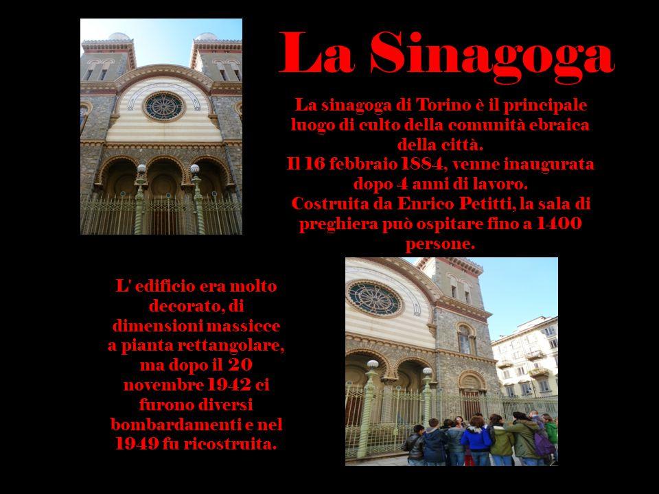 La Sinagoga La sinagoga di Torino è il principale luogo di culto della comunità ebraica della città. Il 16 febbraio 1884, venne inaugurata dopo 4 anni