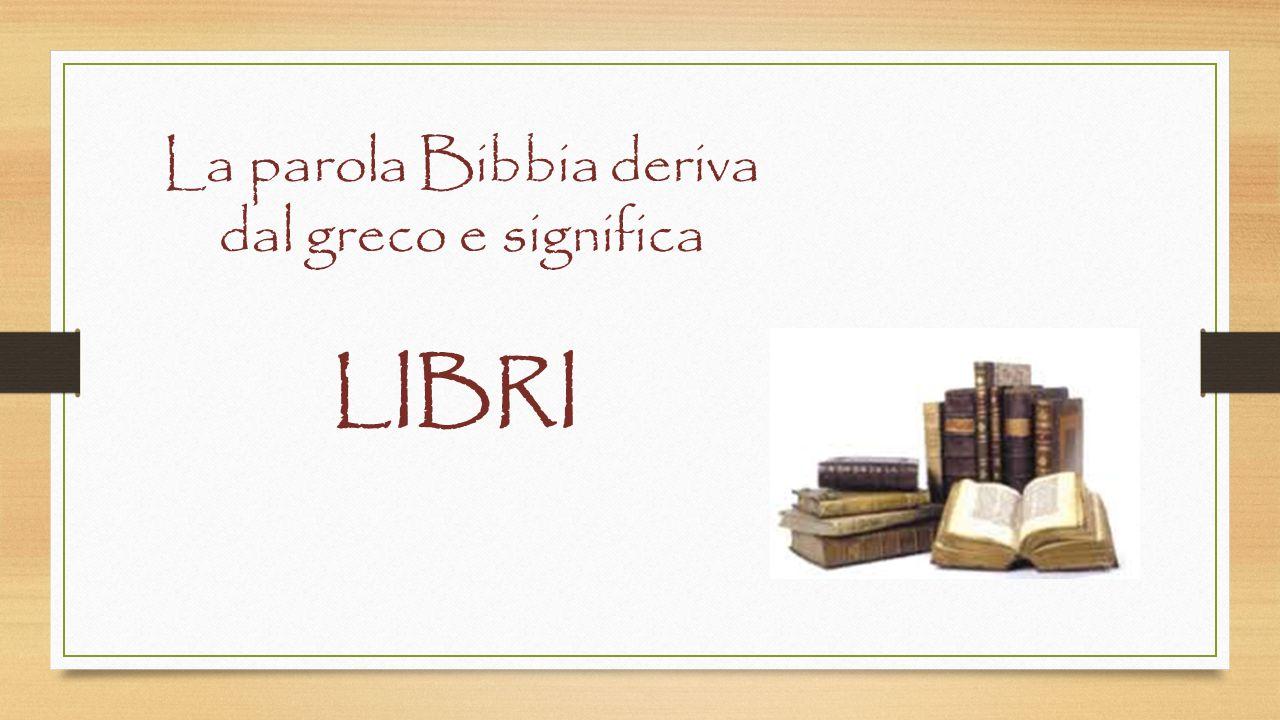 La parola Bibbia deriva dal greco e significa LIBRI