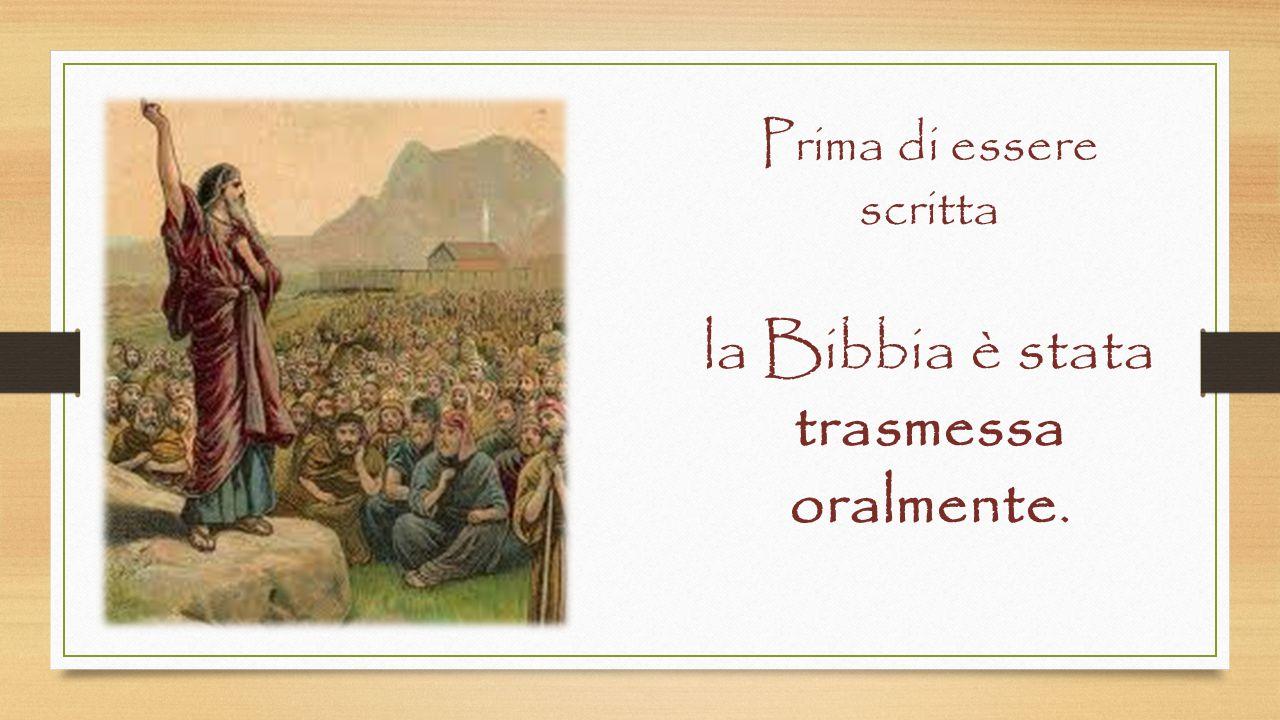 Prima di essere scritta la Bibbia è stata trasmessa oralmente.