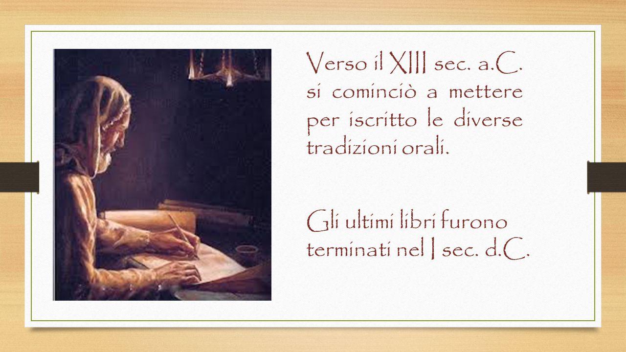 Verso il XIII sec.a.C. si cominciò a mettere per iscritto le diverse tradizioni orali.