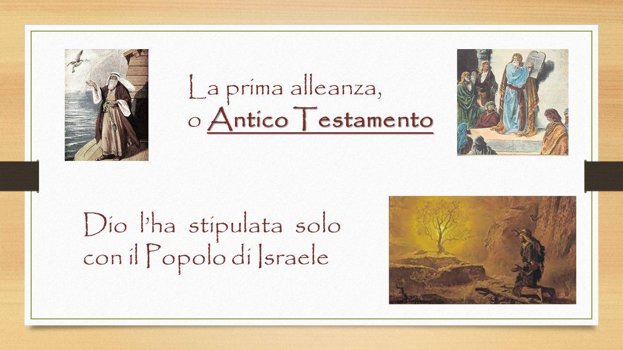La prima alleanza, Antico Testamento o Antico Testamento Dio l'ha stipulata solo con il Popolo di Israele