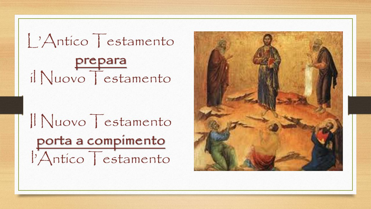 L'Antico Testamentoprepara il Nuovo Testamento Il Nuovo Testamento porta a compimento porta a compimento l'Antico Testamento