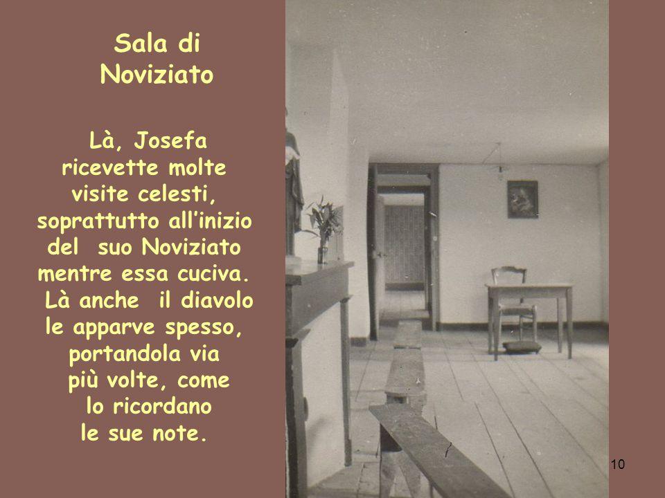 10 Sala di Noviziato Là, Josefa ricevette molte visite celesti, soprattutto all'inizio del suo Noviziato mentre essa cuciva. Là anche il diavolo le ap
