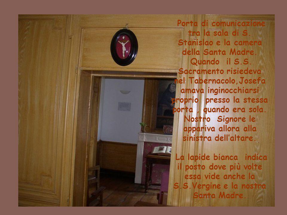 Porta di comunicazione tra la sala di S. Stanislao e la camera della Santa Madre. Quando il S.S. Sacramento risiedeva nel Tabernacolo,Josefa amava ing