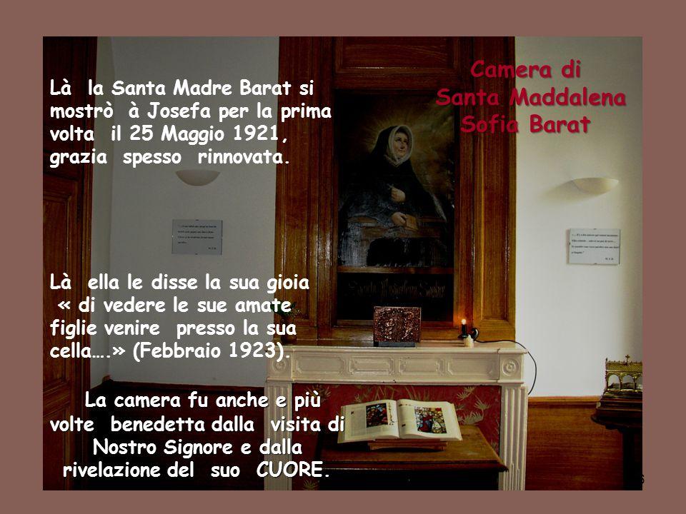 16 Camera di Santa Maddalena Sofia Barat Santa Maddalena Sofia Barat Là la Santa Madre Barat si mostrò à Josefa per la prima volta il 25 Maggio 1921,