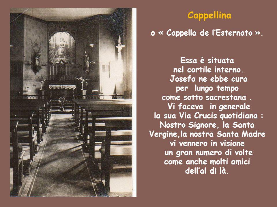 Cappellina o « Cappella de l'Esternato ». Essa è situata nel cortile interno. Josefa ne ebbe cura per lungo tempo come sotto sacrestana. Vi faceva in
