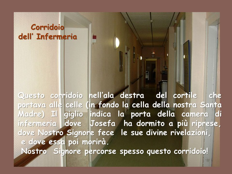 40 Corridoio dell' Infermeria Questo corridoio nell'ala destra del cortile che portava alle celle (in fondo la cella della nostra Santa Madre) Il gigl