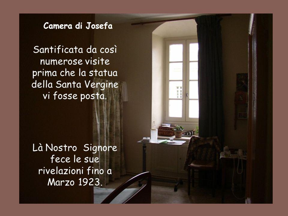 Camera di Josefa Santificata da così numerose visite prima che la statua della Santa Vergine vi fosse posta. Là Nostro Signore fece le sue rivelazioni