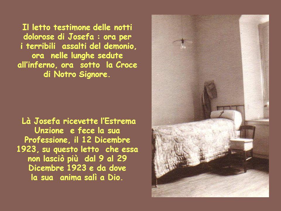 Il letto testimone delle notti dolorose di Josefa : ora per i terribili assalti del demonio, ora nelle lunghe sedute all'inferno, ora sotto la Croce d