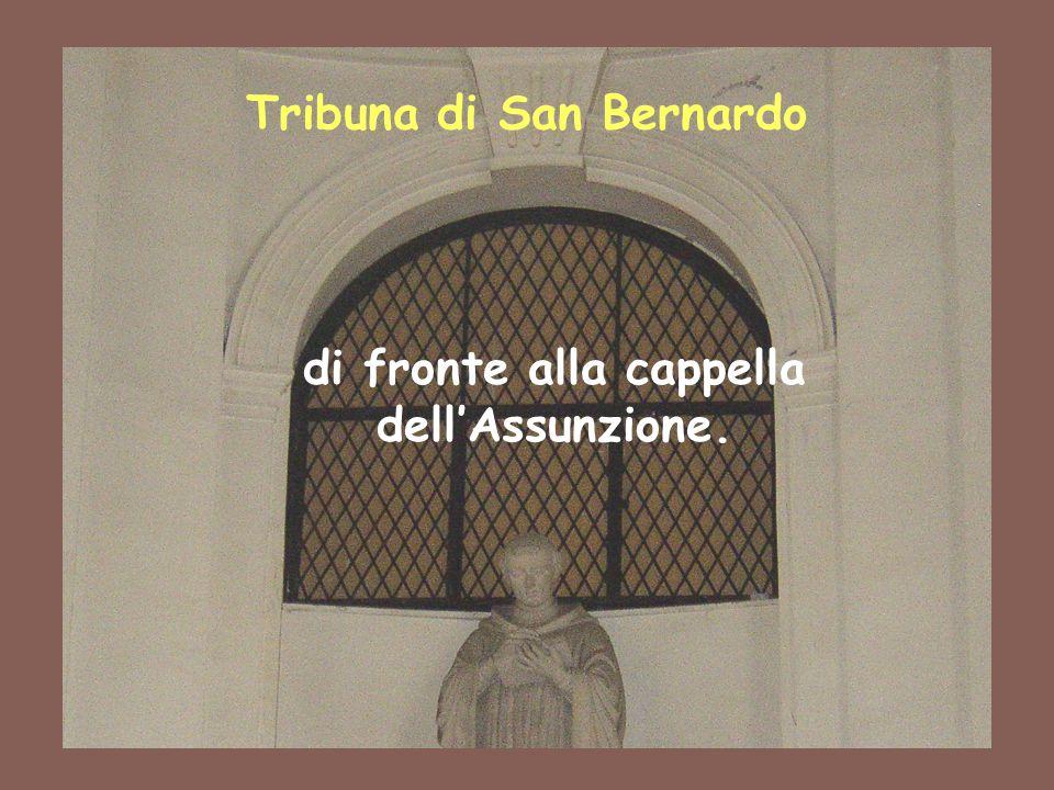 6 Tribuna di San Bernardo di fronte alla cappella dell'Assunzione.