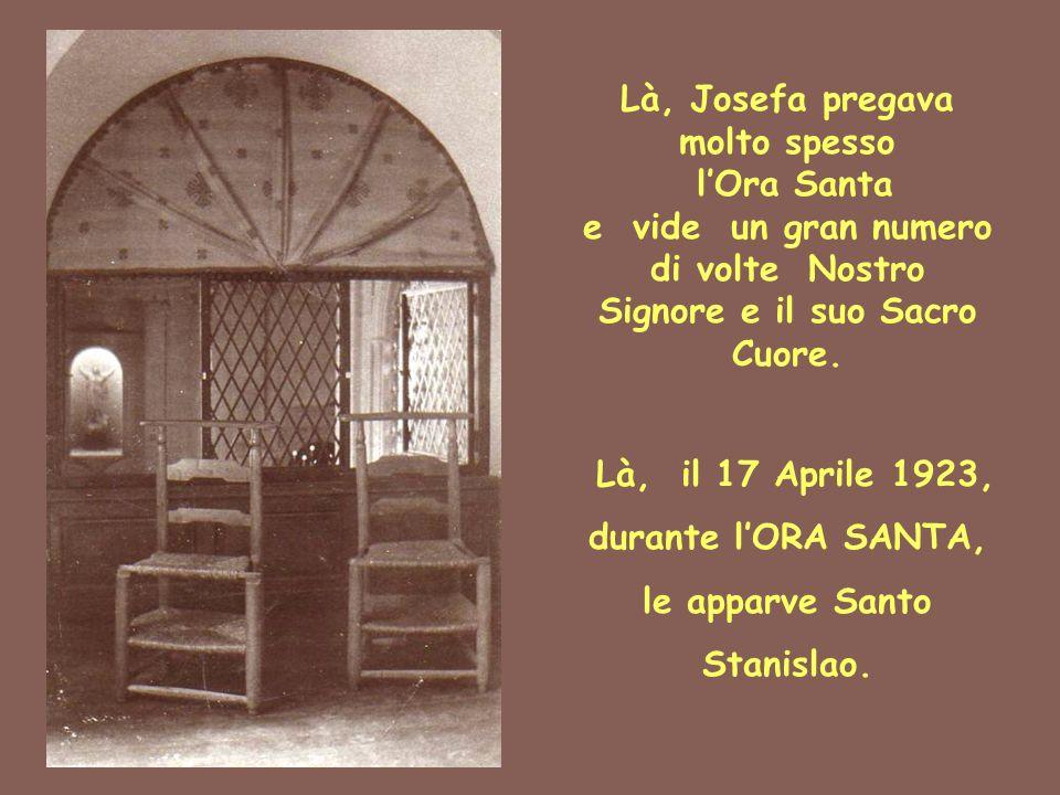 Là, Josefa pregava molto spesso l'Ora Santa e vide un gran numero di volte Nostro Signore e il suo Sacro Cuore. Là, il 17 Aprile 1923, durante l'ORA S