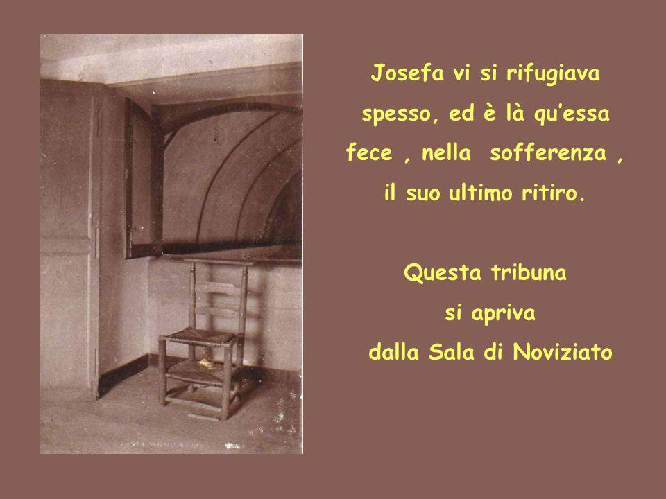 Josefa vi si rifugiava spesso, ed è là qu'essa fece, nella sofferenza, il suo ultimo ritiro. Questa tribuna si apriva dalla Sala di Noviziato