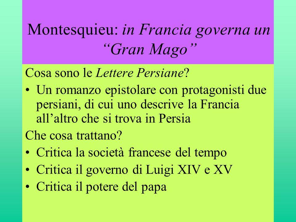 """Montesquieu: in Francia governa un """"Gran Mago"""" Cosa sono le Lettere Persiane? •Un romanzo epistolare con protagonisti due persiani, di cui uno descriv"""
