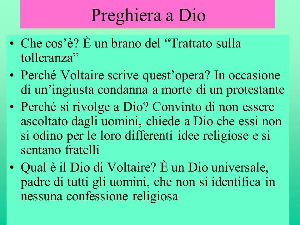 """Preghiera a Dio •Che cos'è? È un brano del """"Trattato sulla tolleranza"""" •Perché Voltaire scrive quest'opera? In occasione di un'ingiusta condanna a mor"""