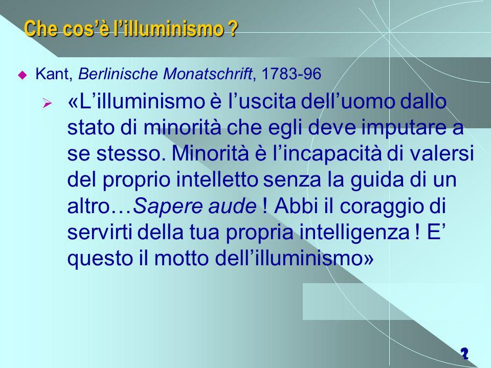 21 Che cos'è l'illuminismo ?  Kant, Berlinische Monatschrift, 1783-96  «L'illuminismo è l'uscita dell'uomo dallo stato di minorità che egli deve imp