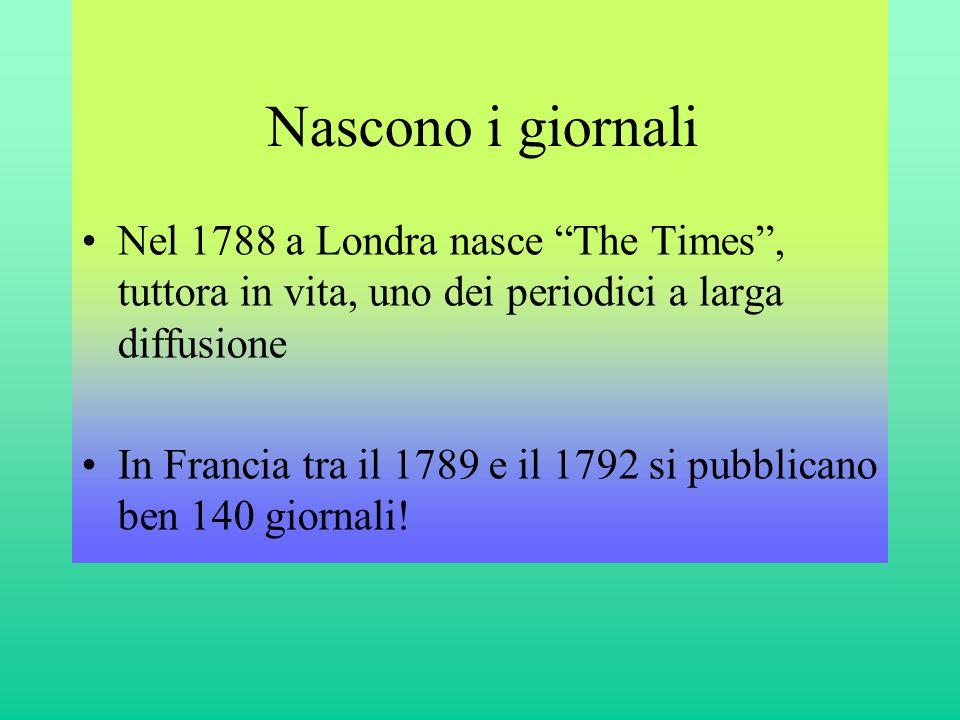 """Nascono i giornali •Nel 1788 a Londra nasce """"The Times"""", tuttora in vita, uno dei periodici a larga diffusione •In Francia tra il 1789 e il 1792 si pu"""