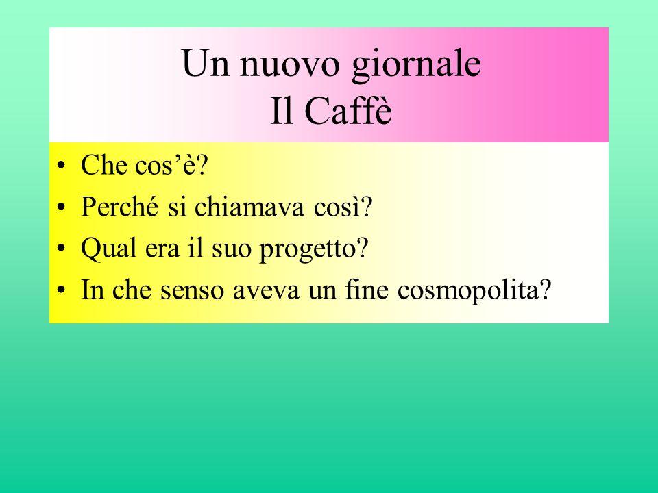 Un nuovo giornale Il Caffè •Che cos'è? •Perché si chiamava così? •Qual era il suo progetto? •In che senso aveva un fine cosmopolita?